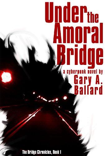 Gary Ballard: Under the Amoral Bridge