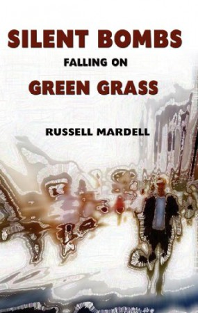 Russell Mardell : Silent Bombs Falling on Green Grass