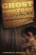 Kenneth W. Harmon : Ghost Under Foot: The Spirit Of Mary Bell