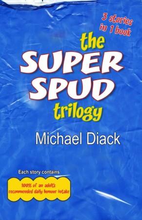 Michael Diack : The Super Spud Trilogy