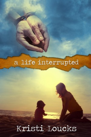 Kristi Loucks : A Life Interrupted