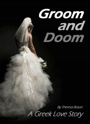 Theresa Braun : Groom and Doom: A Greek Love Story