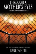 June White : Through A Mother's Eyes, The Dana White Story