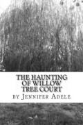 Jennifer Adele : The Haunting of Willow Tree Court