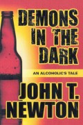 John T. Newton : Demons in the Dark – An Alcoholic's Tale
