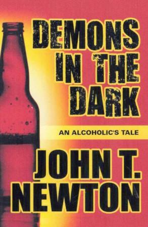 John T. Newton : Demons in the Dark – An Alcoholic's Tale
