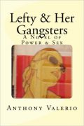Anthony Valerio : Lefty and Her Gangsters – A Novel of Power and Sex