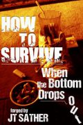 JT Sather : How to Survive When the Bottom Drops Out