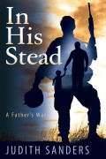 Judith Sanders : In His Stead – A Father's War