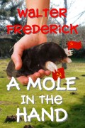 Walter Frederick : A Mole in the Hand