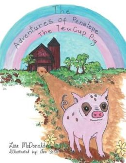 Lisa McDonald : The Adventures of Penelope the Tea Cup Pig