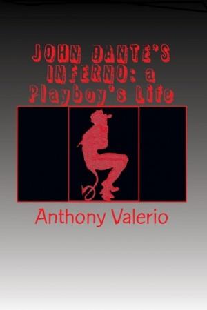 Anthony Valerio : John Dante's Inferno – A Playboy's Life