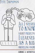 Pete Thompson : All I Needed to Know About Projects, I Learned As A Kid Shoveling Snow: Earning a Motorcycle