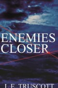 L.E. Truscott : Enemies Closer