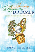Karen C. Silverstein : Journey of an Apprentice Dreamer : Behold the Keeper's Practice