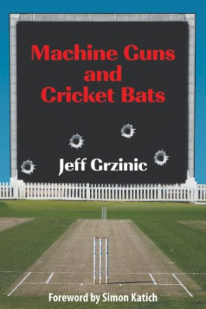 Jeff Grzinic : Machine Guns And Cricket Bats