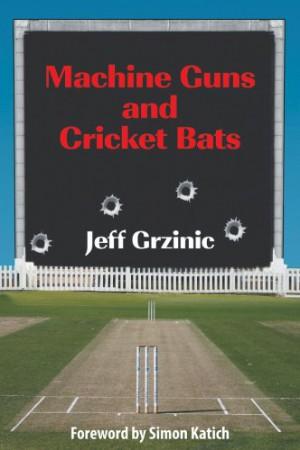 Jeff Grzinic : Machine Guns And Cricket Bats