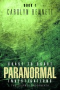 Carolyn Bennett : Coast to Coast Paranormal Investigations – The Journey Underneath