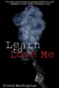 Sinead MacDughlas : Learn To Love Me