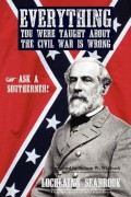 Lochlainn Seabrook  : Everything You Were Taught About the Civil War is Wrong, Ask a Southerner!