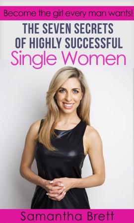 Samantha Brett : The Seven Secrets of Highly Successful Single Women