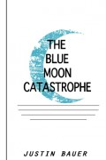 Justin Bauer : The Blue Moon Catastrophe