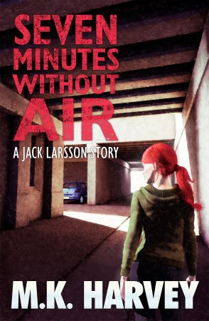 M.K. Harvey : Seven Minutes Without Air (A Jack Larsson Story)