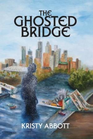 Kristy Abbott : The Ghosted Bridge