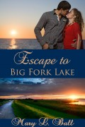 Mary L. Ball : Escape To Big Fork Lake