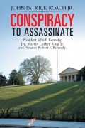 John P. Roach Jr. : Conspiracy to Assassinate President John F. Kennedy