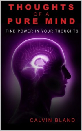 Calvin Bland : Thoughts Of A Pure Mind : Find Power in Your Thoughts