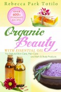 Rebecca Park Totilo : Organic Beauty With Essential Oil