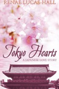 Renae Lucas-Hall : Tokyo Hearts: A Japanese Love Story