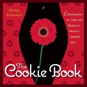 Maritza Breitenbach : The Cookie Book: Celebrating the Art, Power and Mystery of Women's Sweetest Spot