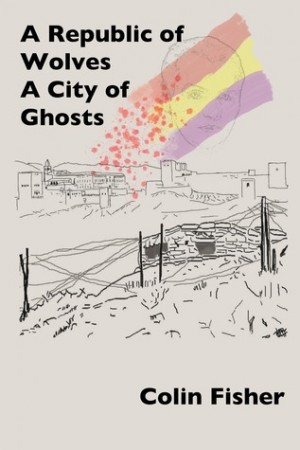 Colin Fisher : A Republic of Wolves – A City of Ghosts
