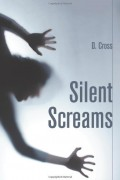 D. Cross : Silent Screams