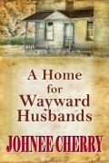 Johnee Cherry : A Home for Wayward Husbands