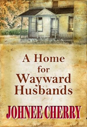 Johnee Cherry : A Home for Wayward Husbands