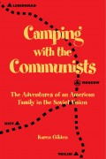 Karen Gilden : Camping with the Communists: The Adventures of an American Family in the Soviet Union