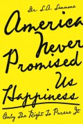 Dr. L. A. Lemmons : America Never Promised Us Happiness (Only the Right to Pursue It)