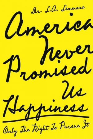 America Never Promised Us Happiness