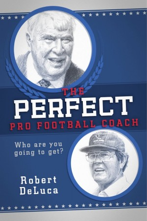 Robert DeLuca : The Perfect Pro Football Coach
