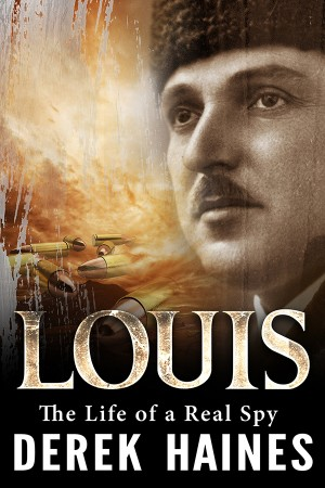 Derek Haines : Louis – The Life of a Real Spy