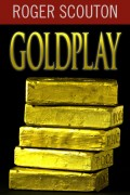 Roger Scouton : Goldplay