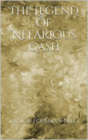 Taylor Foreman-Niko : The Legend of Nefarious Gash