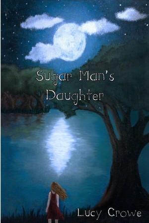 Lucy Crowe : Sugar Man's Daughter