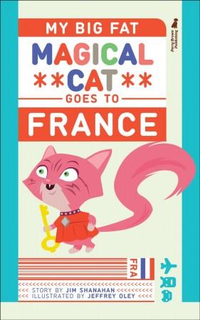 Jim Shanahan : My Big Fat Magical Cat Goes To France