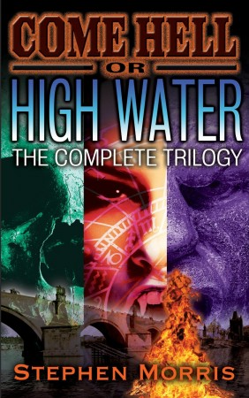 Stephen Morris : Come Hell or High Water : The Complete Trilogy