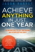 Jason Harvey : Achieve Anything In Just One Year