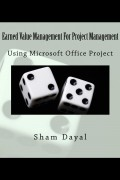 Sham Dayal : Earned Value Management For Project Management: Using Microsoft Office Project